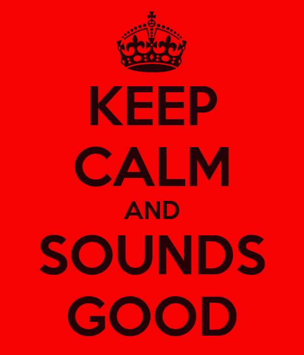 KEEP CALM AND SOUNDS GOOD