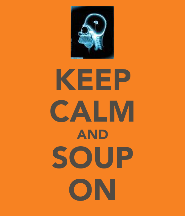 KEEP CALM AND SOUP ON