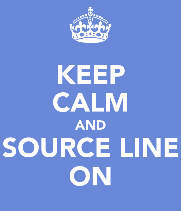 KEEP CALM AND SOURCE LINE ON