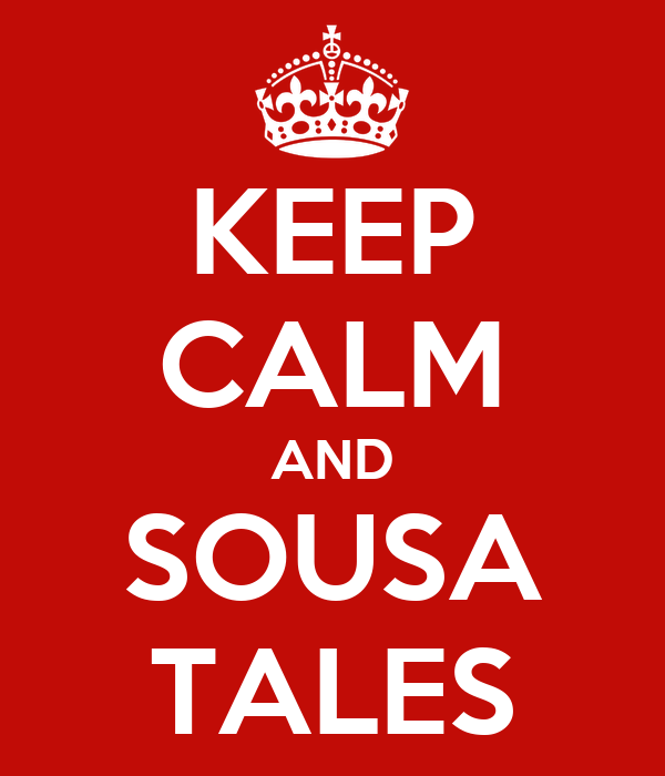 KEEP CALM AND SOUSA TALES