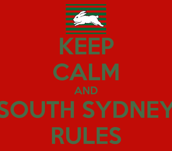 KEEP CALM AND SOUTH SYDNEY RULES