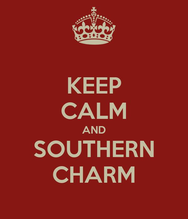 KEEP CALM AND SOUTHERN CHARM