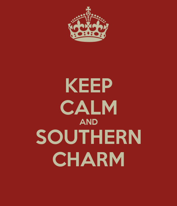 KEEP CALM AND SOUTHERN CHARM