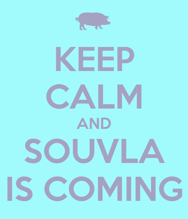 KEEP CALM AND SOUVLA IS COMING