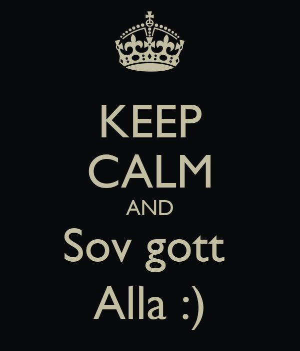 KEEP CALM AND Sov gott  Alla :)