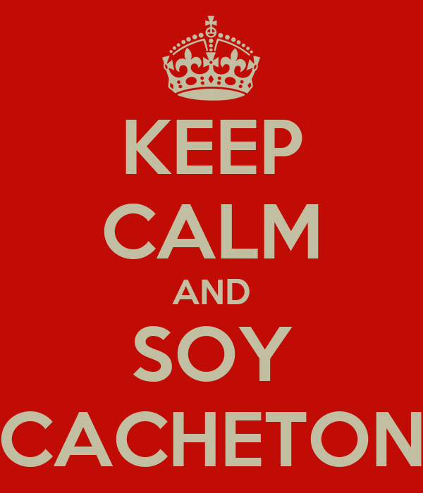 KEEP CALM AND SOY CACHETON
