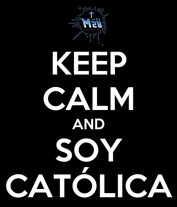 KEEP CALM AND SOY CATÓLICA