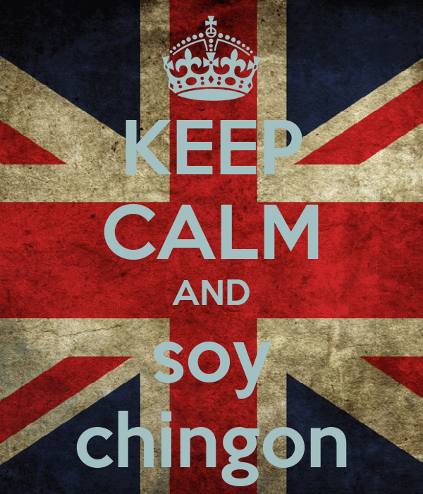 KEEP CALM AND soy chingon