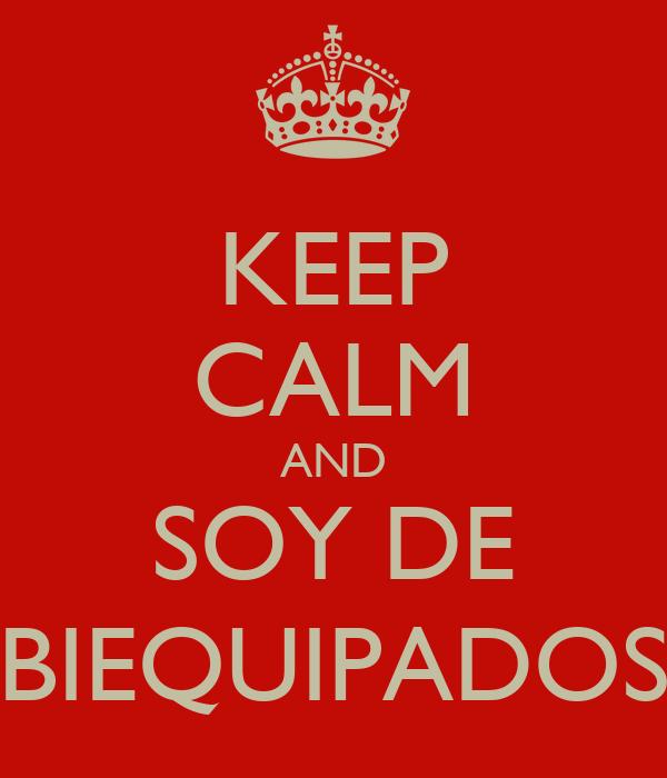 KEEP CALM AND SOY DE BIEQUIPADOS