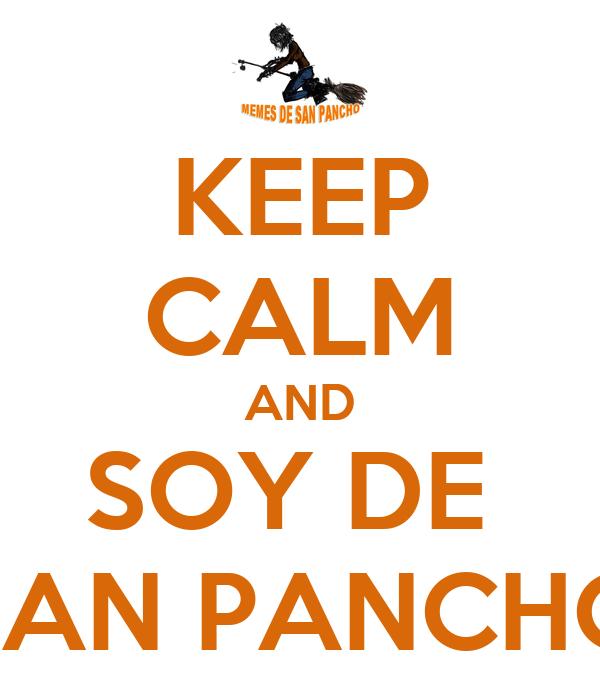KEEP CALM AND SOY DE  SAN PANCHO
