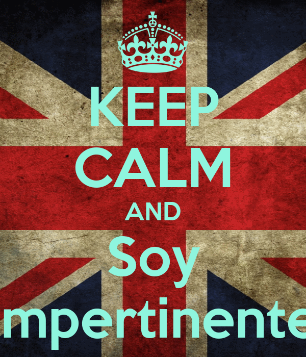 KEEP CALM AND Soy Impertinente