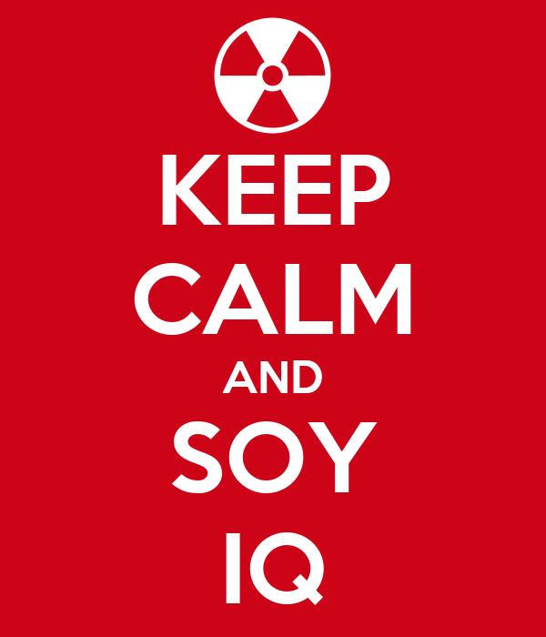 KEEP CALM AND SOY IQ