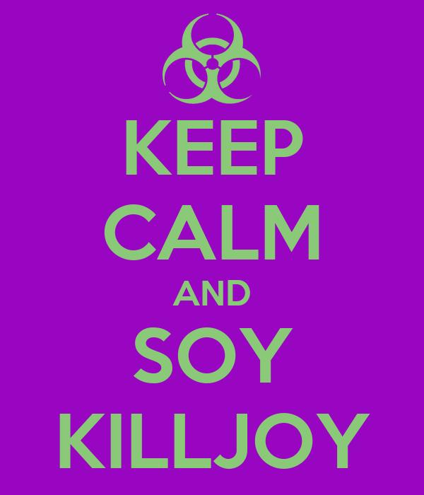 KEEP CALM AND SOY KILLJOY