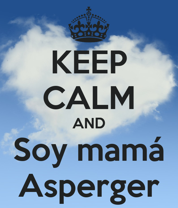 KEEP CALM AND Soy mamá Asperger
