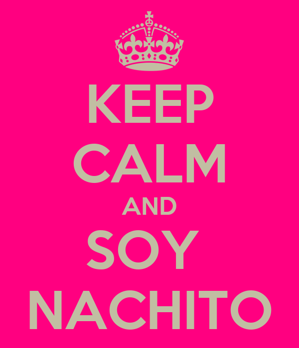 KEEP CALM AND SOY  NACHITO