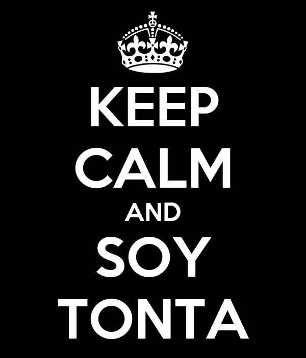 KEEP CALM AND SOY TONTA