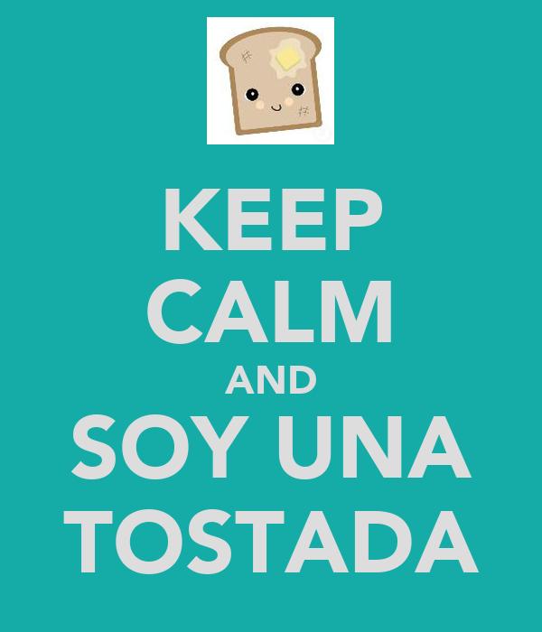 KEEP CALM AND SOY UNA TOSTADA