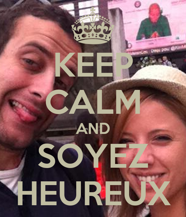 KEEP CALM AND SOYEZ HEUREUX