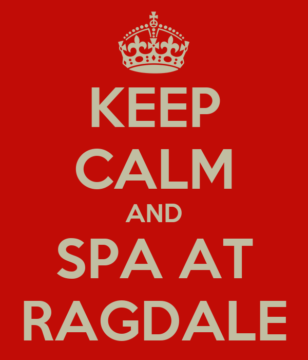 KEEP CALM AND SPA AT RAGDALE