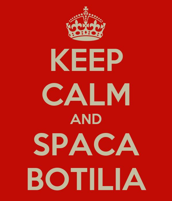 KEEP CALM AND SPACA BOTILIA