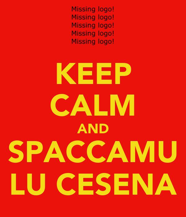 KEEP CALM AND SPACCAMU LU CESENA