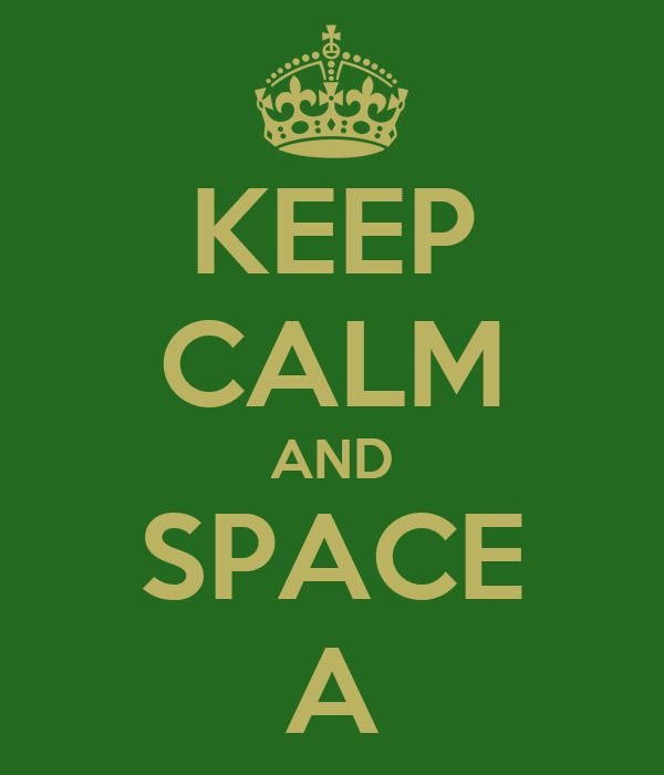KEEP CALM AND SPACE A