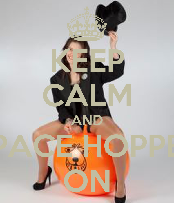 KEEP CALM AND SPACE HOPPER ON