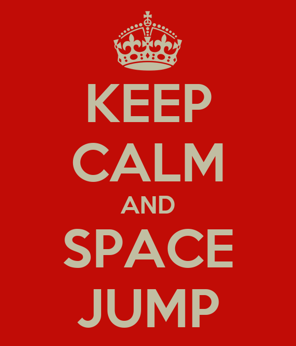 KEEP CALM AND SPACE JUMP
