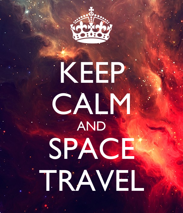 KEEP CALM AND SPACE TRAVEL