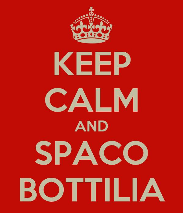 KEEP CALM AND SPACO BOTTILIA