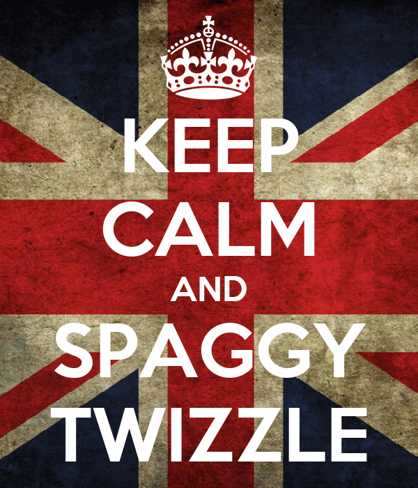KEEP CALM AND SPAGGY TWIZZLE