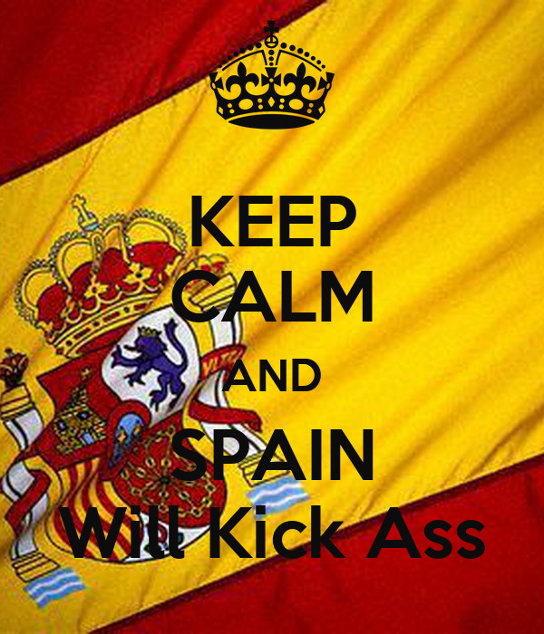 KEEP CALM AND SPAIN Will Kick Ass