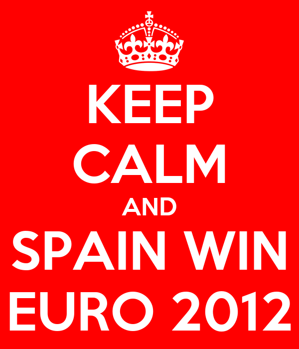 KEEP CALM AND SPAIN WIN EURO 2012