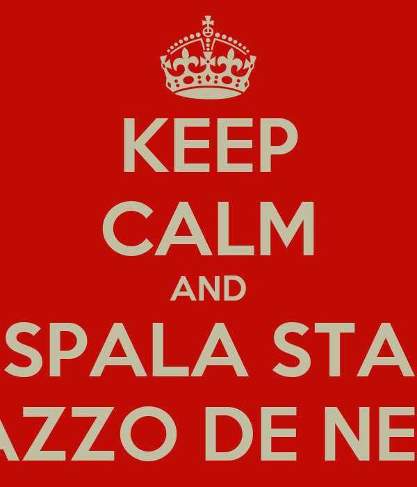 KEEP CALM AND SPALA STA CAZZO DE NEVE