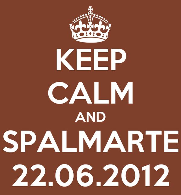 KEEP CALM AND SPALMARTE 22.06.2012