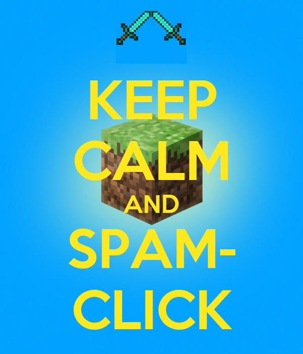 KEEP CALM AND SPAM- CLICK