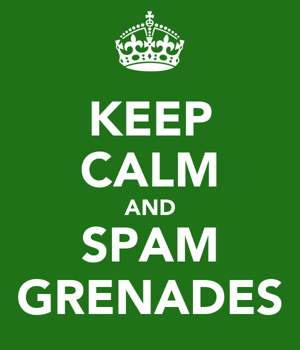 KEEP CALM AND SPAM GRENADES