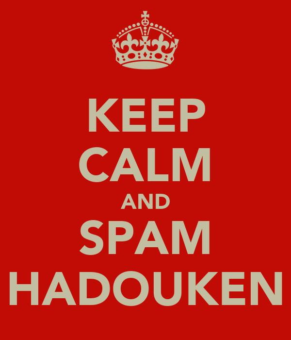 KEEP CALM AND SPAM HADOUKEN
