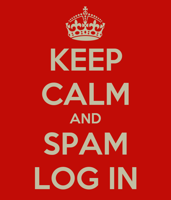 KEEP CALM AND SPAM LOG IN