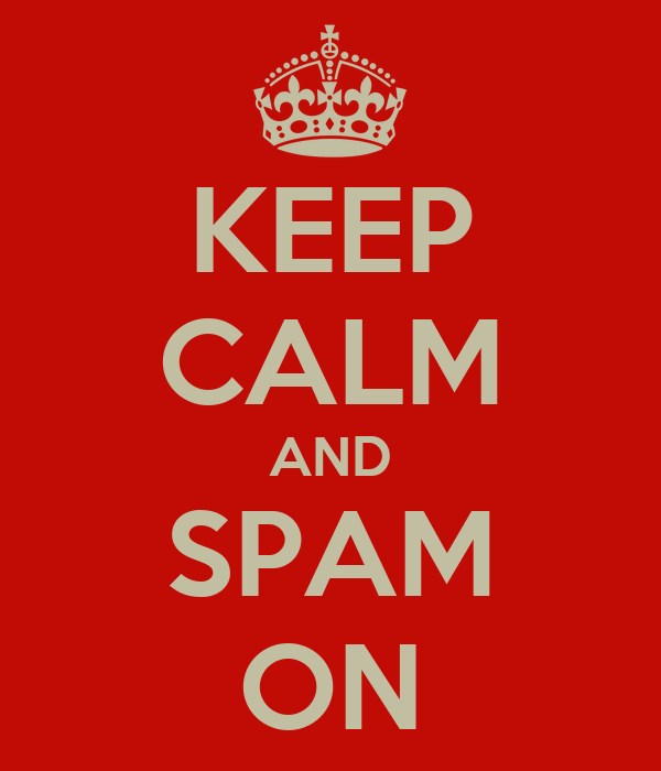 KEEP CALM AND SPAM ON