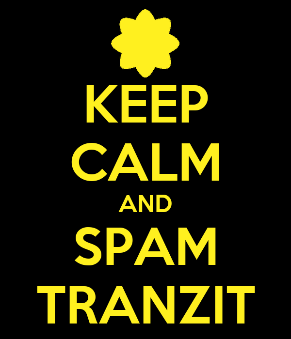 KEEP CALM AND SPAM TRANZIT