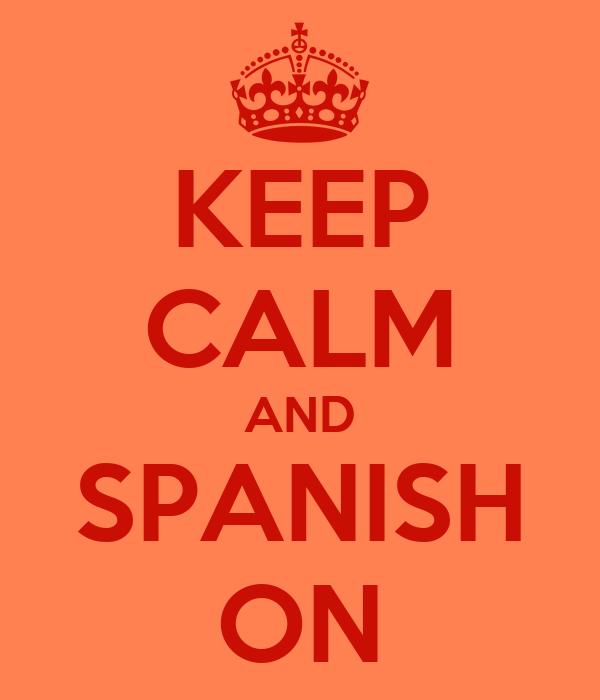 KEEP CALM AND SPANISH ON