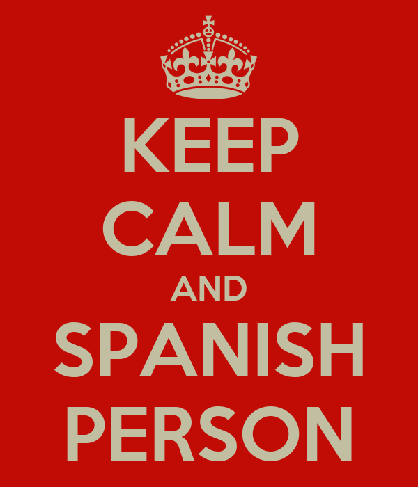 KEEP CALM AND SPANISH PERSON