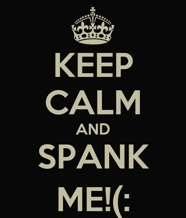 KEEP CALM AND SPANK ME!(:
