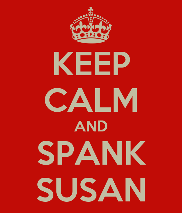 KEEP CALM AND SPANK SUSAN