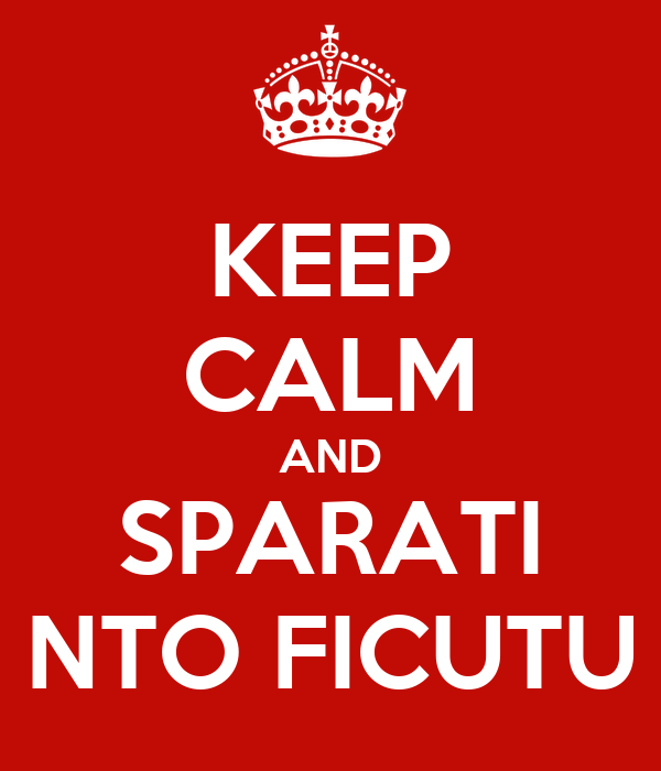 KEEP CALM AND SPARATI NTO FICUTU