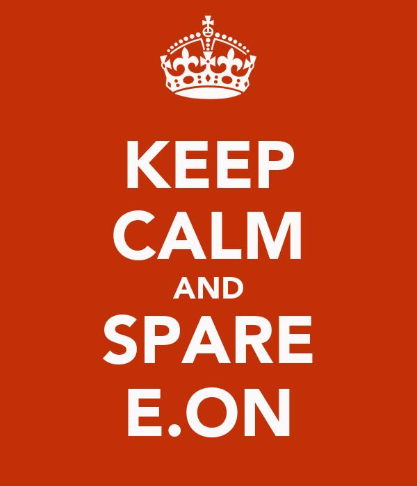 KEEP CALM AND SPARE E.ON
