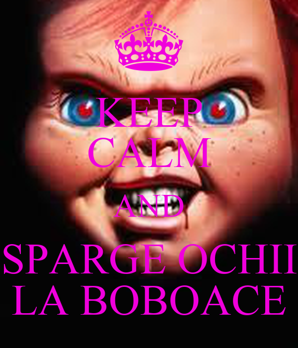 KEEP CALM AND SPARGE OCHII LA BOBOACE