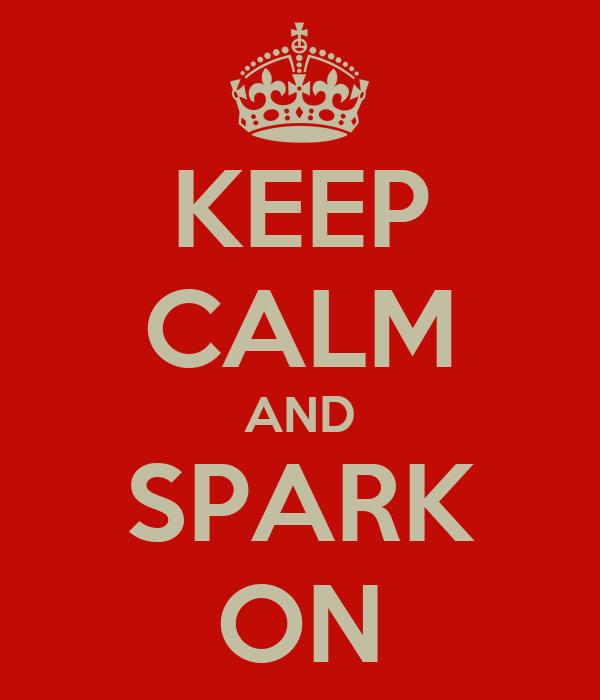 KEEP CALM AND SPARK ON