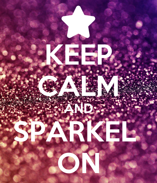 KEEP CALM AND SPARKEL  ON